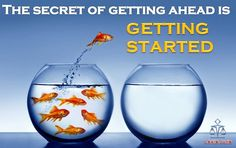 The secret of getting ahead is getting started..