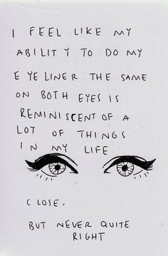 Okay, I don't wear eyeliner, but this is hilarious and I can relate to the sentiment.