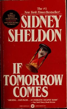 If Tomorrow Comes - Sidney Sheldon My first Sidney Sheldon book. He made me realize in the power of a woman.