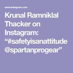 "Krunal Ramniklal Thacker on Instagram: ""#safetyisanattitude @spartanprogear"""