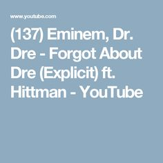 (137) Eminem, Dr. Dre - Forgot About Dre (Explicit) ft. Hittman - YouTube