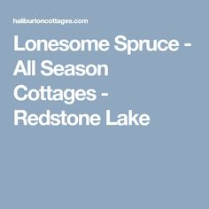 Lonesome Spruce - All Season Cottages - Redstone Lake Redstone, Air Hockey, Cottages, Seasons, Cabins, Country Homes, Seasons Of The Year, Cottage