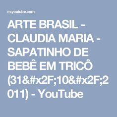 ARTE BRASIL - CLAUDIA MARIA - SAPATINHO DE BEBÊ EM TRICÔ (31/10/2011) - YouTube