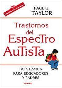 Trastornos del espectro autista : guía básica para educadores y padres / Paul G. Taylor  (2015)