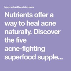 Nutrients offer a way to heal acne naturally. Discover the five acne-fighting superfood supplements that helped to clear my skin.