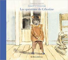 Amazon.fr - Ernest et Célestine : Les questions de Célestine - Gabrielle Vincent - Livres