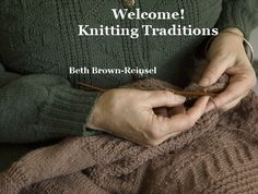 Beth Brown Reinsel / Knitting Traditions --- THE Source for traditional knitting DVDs, patterns and workshops.