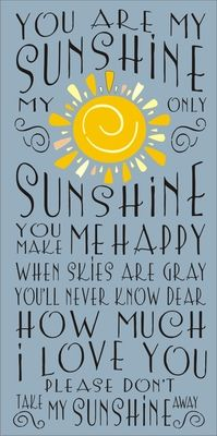 You are my sunshine my only sunshine... 11.5 x 24 stencil