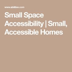 Small Space Accessibility | Small, Accessible Homes