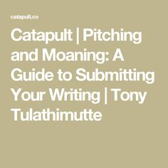 Catapult | Pitching and Moaning: A Guide to Submitting Your Writing | Tony Tulathimutte