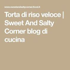 Torta di riso veloce   Sweet And Salty Corner blog di cucina