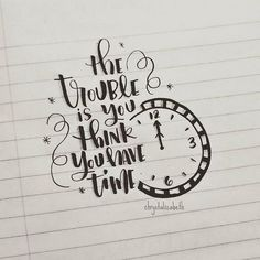 The trouble is you think you have time // Powerful Positivity