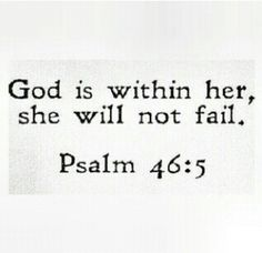 """God is in the midst of her, she shall not be moved; God shall help her, just at the break of dawn."" Psalm 46:5 (NKJV)"