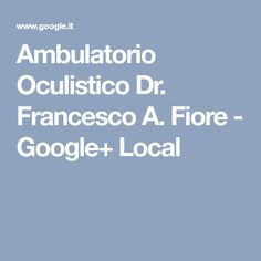 Ambulatorio Oculistico Dr. Francesco A. Fiore - Google+ Local
