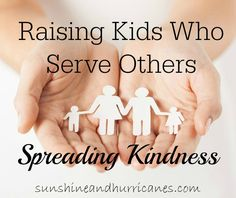 Spreading Kindness- Raising Kids Who Serve Others.....my girls have been able to do this, this summer & I want them to continue to do so as they grow.