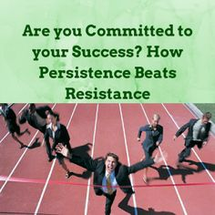 Are you Committed to your Success? How Persistence Beats Resistance http://coachmikemacdonald.com/are-you-committed-to-your-success-how-persistence-beats-resistance/ #persistence #success #successtips #mindset #goals