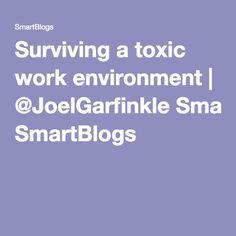 Surviving a toxic work environment | @JoelGarfinkle SmartBlogs