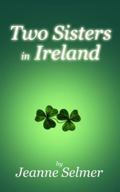 Two Sisters In Ireland by Jeanne Selmer, http://www.amazon.com/dp/B00I2TP6ZK/ref=cm_sw_r_pi_dp_kfqhtb068G1DH