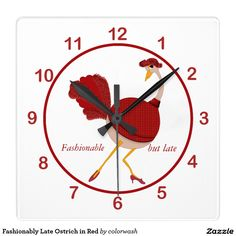 Fashionably Late Ostrich in Red: Are you or someone you know always late? This amusing ostrich in a fashionable red outfit adorning a clock may serve as a reminder that time is flying by.
