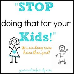 STOP doing that for your kids! You are doing more harm than good!