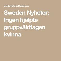Sweden  Nyheter: Ingen hjälpte gruppvåldtagen kvinna
