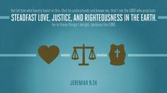 but let him who boasts boast in this, that he understands and knows me, that I am the LORD who practices steadfast love, justice, and righteousness in the earth. For in these things I delight, declares the LORD. —Jeremiah 9:24