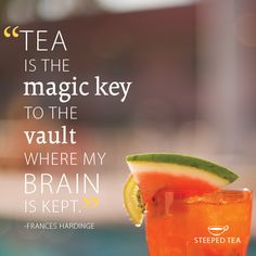 Tea is the magic key to the vault where my brain is kept.