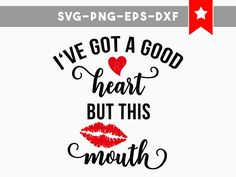 Quotes for Fun QUOTATION - Image : As the quote says - Description ive got a good heart svg, but this mouth svg, funny quotes svg, commercial use, funny Silhouette Cameo Projects, Silhouette Design, Silhouette Files, Mom Quotes, Funny Quotes, Shirt Quotes, Sassy Quotes, Badass Quotes, Qoutes