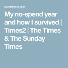 My no-spend year and how I survived | Times2 | The Times & The Sunday Times