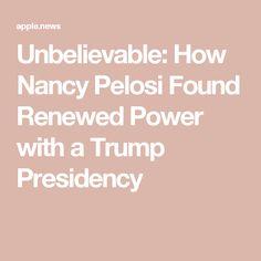 Unbelievable: How Nancy Pelosi Found Renewed Power with a Trump Presidency