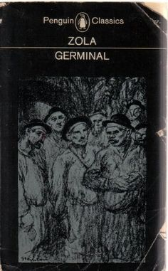 Germinal: Emile Zola I read this in high school, thanks to Maité our foreign exchange AFS student who started me off in the world of lit in translation which I have promoted ever since as a French teacher. Then, years later when Germinal the film was playing down on Sta Monica Boulevard, I was surprised how much of it I remembered. High schoolers can easily add lit in translation to their sponge like brains, and be smarter than the average bear, n'est-ce pas?