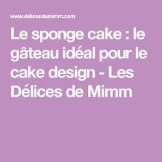 Le sponge cake : le gâteau idéal pour le cake design - Les Délices de Mimm
