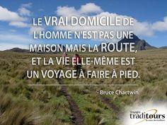 Citation Voyage: «Le vrai domicile de l'homme n'est pas une maison mais la route, et la vie elle-même est un voyage à faire à pied.» -Bruce Chartwin