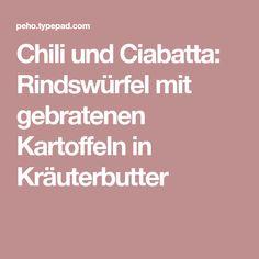 Chili und Ciabatta: Rindswürfel mit gebratenen Kartoffeln in Kräuterbutter
