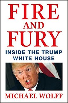 """""""Fire and Fury: Inside the Trump White House"""" A Book Written By Michael Wolff. Book: Fire and Fury: Inside the Trump White House Author: Michael Wolff Published Date: January 2018 Free Books, Good Books, Books To Read, My Books, Donald Trump, E Commerce, New York Times, Ny Times, Trump Book"""