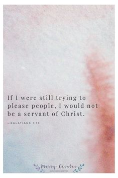 For am I now trying to persuade people, or God? Or am I striving to please people? If I were still trying to please people, I would not be a servant of Christ. Galatians 1:10, Mercy Creates, Bible Verses about our work motivations, verses about living for the Lord, Verses about the Christian Life #MercyCreates #BibleVerse #christianart #Scripture #Scriptures #Bible #BibleStudy #BibleVerses #BibleQuotes #GodsWord #Christianity #WatercolorScripture #VerseArt #BibleArt #ScriptureArt #FaithArt Scripture Art, Bible Art, Bible Quotes, Scriptures, Bible Verses, Encouraging Verses, Work Motivation, Christian Life, Word Art
