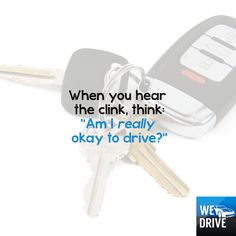 When you hear the keys clink, stop and have a good think…  Alcohol can interfere with your judgment about how fit you are to drive.