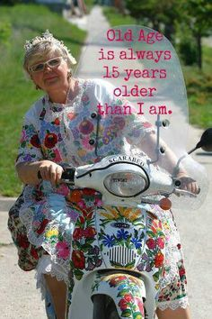 Old age is good! ~ Actually I think 20 years not 15 over what age I am is old age! Old Age, Young At Heart, Aging Gracefully, I Smile, Getting Old, I Laughed, Decir No, Favorite Quotes, Laughter