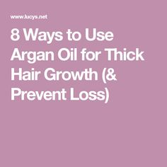 8 Ways to Use Argan Oil for Thick Hair Growth (& Prevent Loss)