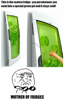 Green gel fridge?? so weird, and amazing