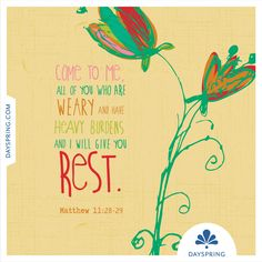 I will give you rest— Matthew 11:28-29 - http://www.dayspring.com/ecardstudio/#!/single/519