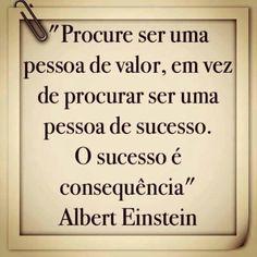 Seja uma pessoa de valor. O sucesso é consequência! #reflexão #comportamento #atitude #educação #desenvolvimento #carreira