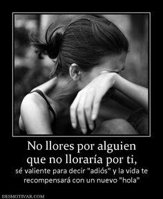 No llores por alguien que no lloraría por ti, sé valiente para decir recompensará con un nuevo