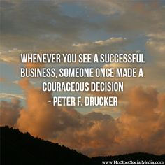 """""""Whenever you see a successful business, someone once made a courageous decision.""""  Peter F. Drucker #Quote #HSSocMed"""