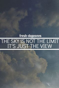 12 Best The Sky Is The Limit Quotes Images Limit Quotes Inspire