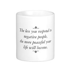 The less you respond to negative people, the more peaceful your life will become - Black text | White Coffee Mug by #PLdesign #Quote #Motivation #Inspiration #LifeQuote