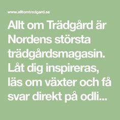 Allt om Trädgård är Nordens största trädgårdsmagasin. Låt dig inspireras, läs om växter och få svar direkt på odlingsfrågor i Sveriges skönaste trädgårdsforum!
