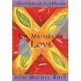 The Mastery of Love: A Practical Guide to the Art of Relationship: A Toltec Wisdom Book (Paperback)By Janet Mills