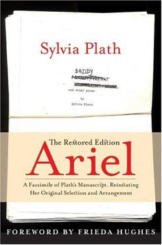 Ariel: The Restored Edition: A Facsimile of Plath's Manuscript, Reinstating Her Original Selection and Arrangement by Sylvia Plath.