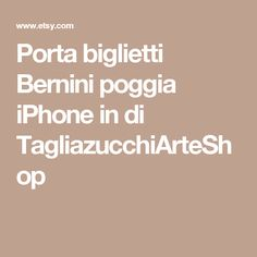Porta biglietti Bernini poggia iPhone in di TagliazucchiArteShop
